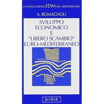 Sviluppo Economico E «Libero Scambio» Euro-Mediterraneo