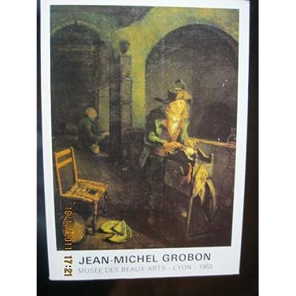 L'Oeuvre de Jean-Michel Grobon : Au Musée des beaux-arts de Lyon, 1983