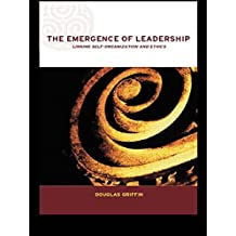 The Emergence of Leadership: Linking Self-Organization and Ethics (Complexity and Emergence in Organizations)