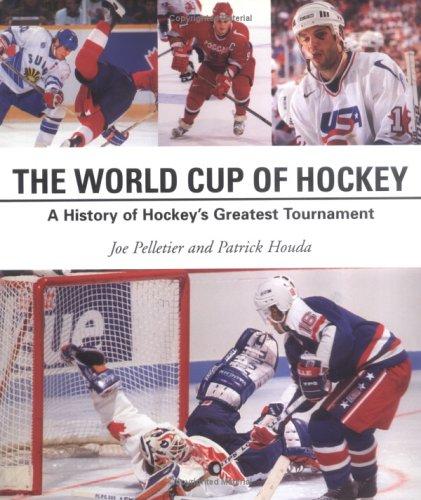 World Cup of Hockey: A History of Hockey's Greatest Tournament por Joe Pelletier