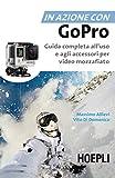 In azione con Go Pro. Guida completa all'uso e agli accessori per video mozzafiato