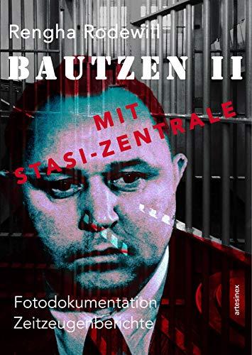 Bautzen II Mit Stasi-Zentrale: Fotodokumentation, Zeitzeugenberichte