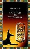 Das Siegel der Totenstadt: Ein Grabräuberroman aus dem alten Ägypten zur Zeit von Ramses II. - Anke Dietrich