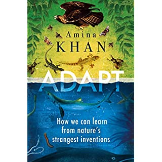 Adapt: How We Can Learn from Nature's Strangest Inventions