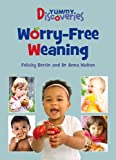 Yummy Discoveries: Worry Free Weaning by Felicity Bertin