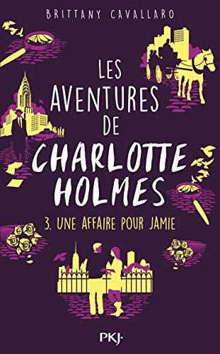 Les Aventures de Charlotte Holmes - tome 03 : Une affaire pour Jamie (3) par Brittany CAVALLARO