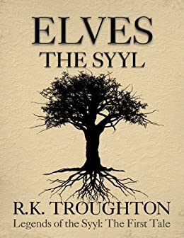 Elves: The Syyl (Legends of the Syyl Book 1) by [Troughton, R.K.]