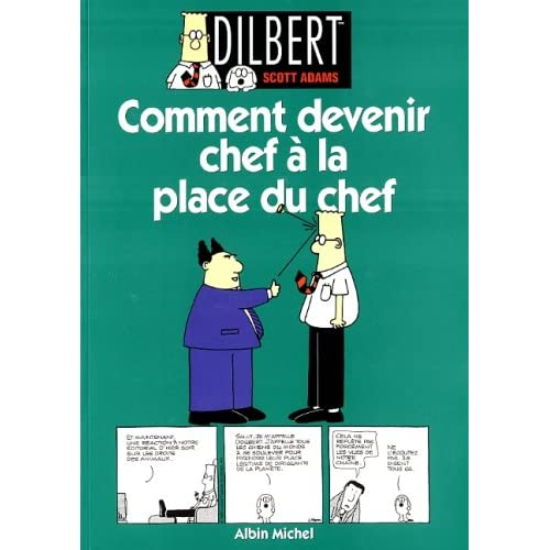 Dilbert. Comment devenir chef à la place du chef, tome 3