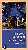 Le Québec brûle en enfer : Essais politiques par Giroux