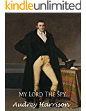 My Lord the Spy - A Regency Romance (The Spy Series Book 1)