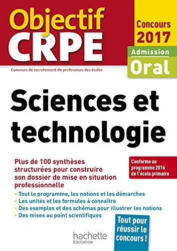 Sciences et technologie : admission oral / Jack Guichard, Marc Antoine, Richard Minguez... [et al.].- Vanves : Hachette éducation , DL 2016, cop. 2017