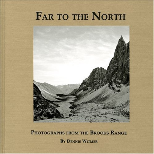 Far to the North: Photographs from the Brooks Range -