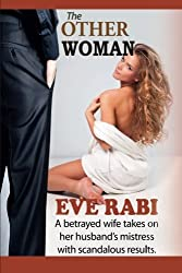 The Other Woman: : A Betrayed Wife takes on a Mistress with Scandalous Results (A contemporary, suspense thriller with layers of drama) by E Eve Rabi R (2015-04-19)