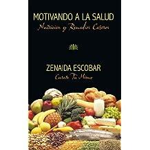 Motivando a La Salud: Nutricion Y Remedios Caseros (Spanish Edition)