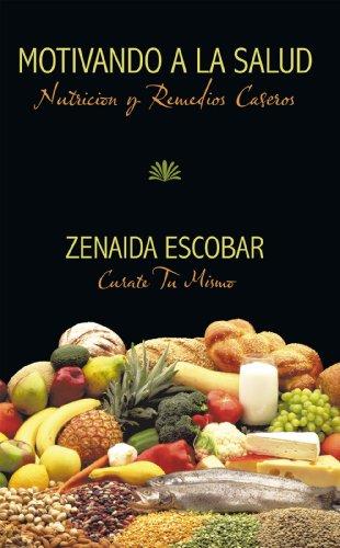 Motivando a La Salud: Nutricion Y Remedios Caseros por Zenaida Escobar
