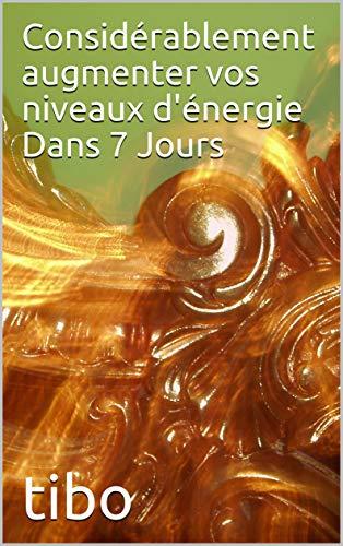 Couverture du livre Considérablement augmenter vos niveaux d'énergie Dans 7 Jours