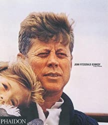 John Fitzgerald Kennedy: A Photography Montage: A Life in Pictures