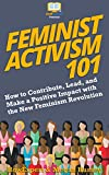 What is a feminist? And how does one 'feminist' today? This question is answered in Feminist Activism 2.0: 101 Tips to Contribute, Lead, and Make a Positive Impact with the New Feminist Revolution.Referred to as the F word, feminism previously was re...