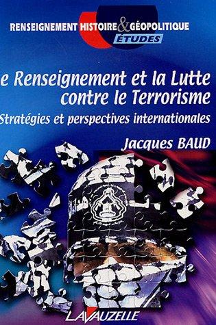 Le Renseignement et la Lutte contre le Terrorisme : Stratégies et perspectives internationales par Jacques Baud