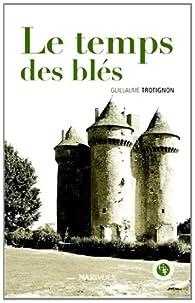 Le temps des blés par Guillaume Trotignon