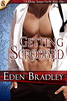 Getting Scrooged (The Smutketeers Present...A Kinky Christmas Carol Book 1) by [Bradley, Eden]