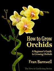 How to Grow Orchids: A Guide to Growing Orchids for Beginners (The New to Gardening Series Book 2) (English Edition)