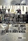 Estados Unidos, el islam y el nuevo orden mundial / America, Islam and the New World Order: De la crisis de los rehenes de 1979 a la primavera Árabe / Of Hostage Crisis From 1979 to Arab Spring