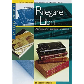 Come Rilegare I Libri. Attrezzature, Tecniche, Materiali