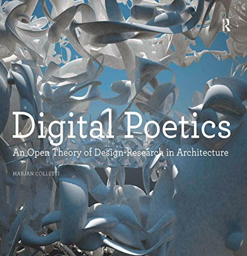 Digital Poetics: An Open Theory of Design-Research in Architecture (Design Research in Architecture)