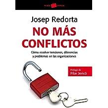 No más conflictos: Cómo resolver tensiones, diferencias y problemas en las organizaciones (Empresa)
