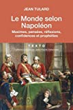 Le Monde selon Napoléon : Maximes, pensées, réflexions, confidences et prophéties