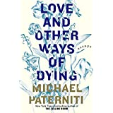 Love and Other Ways of Dying: Essays by Michael Paterniti (3-Mar-2015) Hardcover