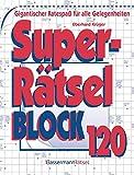 Superrätselblock 120: Gigantischer Ratespaß für alle Gelegenheiten - Eberhard Krüger