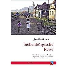 Siebenbürgische Reise: Eine Rumänienfahrt zu Deutschen, Zigeunern, Ungarn und Rumänen (Tourist in Siebenbürgen)