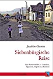 Siebenbürgische Reise: Eine Rumänienfahrt zu Deutschen, Zigeunern, Ungarn und Rumänen (Tourist in Siebenbürgen) - Joachim Gremm