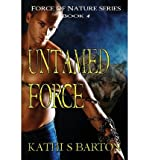 [ UNTAMED FORCE: FORCE OF NATURE SERIES ] by Barton, Kathi S ( Author) Feb-2013 [ Paperback ]
