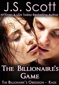 The Billionaire's Game ~ Kade (The Billionaire's Obsession, Book 4) by [Scott, J. S.]