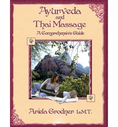 [Ayurveda and Thai Massage- A Comprehensive Guide.] (By: Ariela Grodner L M T) [published: November, 2011]