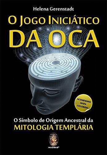 O Jogo Iniciatico Da Oca. O Simbolo De Origem Ancestral Da Mitologia Templaria (Em Portuguese do Brasil)
