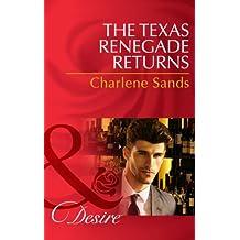 The Texas Renegade Returns (Mills & Boon Desire) (Texas Cattleman's Club: The Missing Mogul, Book 9) (Texas Cattleman Club: The Missing Mogul 10)