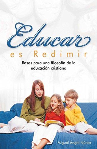 Educar es redimir: Bases para una filosofía de la educación cristiana por Miguel Ángel Núñez