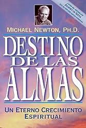 Destino de las almas: Un eterno crecimiento espiritual (Spanish Edition) by Michael Newton (2001-03-08)