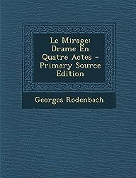 Le Mirage: Drame En Quatre Actes - Primary Source Edition