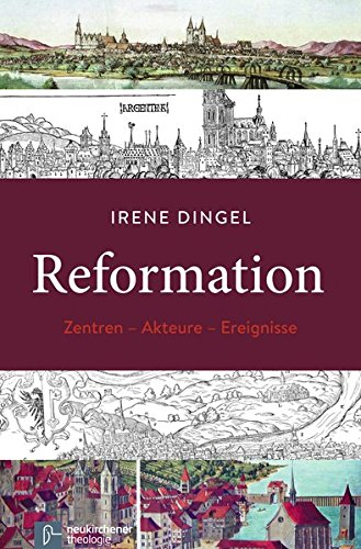 Reformation: Zentren - Akteure - Ereignisse