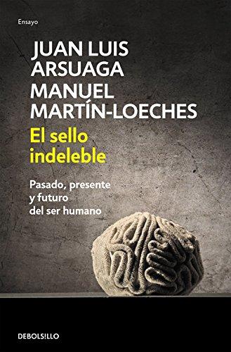 El sello indeleble: Pasado, presente y futuro del ser humano (ENSAYO-CIENCIA) por Juan Luis Arsuaga