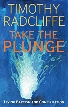 Take the Plunge: Living Baptism and Confirmation by [Radcliffe, Timothy]
