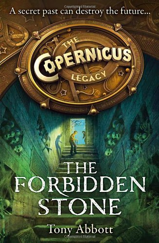 The Forbidden Stone (The Copernicus Legacy, Book 1) by Tony Abbott (2014-01-02)