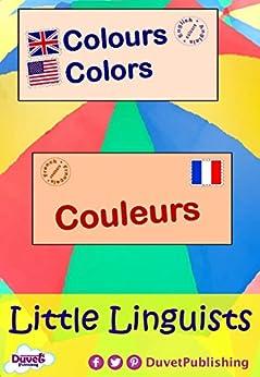 Colours / Colors / Couleurs: Little Linguists: English / French, Anglais / Français (English Edition) par [Publishing, Duvet]