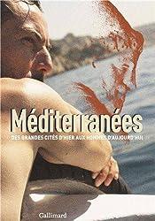 Méditerranées: Des grandes cités d'hier aux hommes d'aujourd'hui