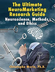 The Ultimate Neuromarketing Research Guide: Neuroscience, Methods, and Ethics (English Edition)